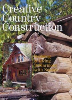 Creative Country Construction: Building & Living In Harmony with Nature 0806971150 Book Cover