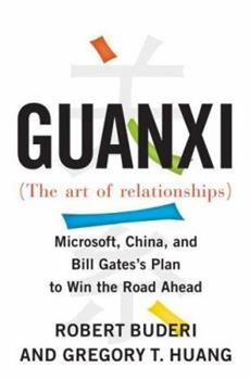 Guanxi (The Art of Relationships): Microsoft, China, and Bill Gates's Plan to Win the Road Ahead 0743273230 Book Cover