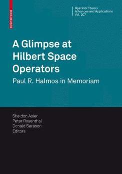 Paperback A Glimpse at Hilbert Space Operators: Paul R. Halmos in Memoriam Book