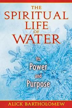 The Spiritual Life of Water: Its Power and Purpose 1594773602 Book Cover