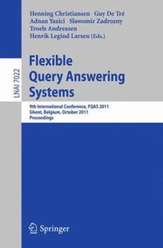 Paperback Flexible Query Answering Systems: 9th International Conference, FQAS 2011, Ghent, Belgium, October 26-28, 2011, Proceedings Book