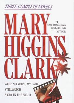 Hardcover Mary Higgins Clark : Weep No More, My Lady; Stillwatch; A Cry in the Night Book