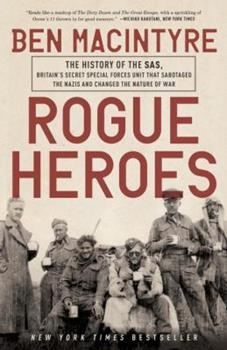 Rogue Heroes: The History of the SAS, Britain's Secret Special Forces Unit That Sabotaged the Nazis and Changed the Nature of War 1101904186 Book Cover