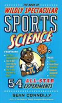 The Book of Wildly Spectacular Sports Science: 60 Hands-On Experiments from Baseball Ballistics to Karate Kinetics 0761189289 Book Cover
