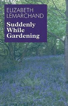 Suddenly While Gardening 0802753957 Book Cover