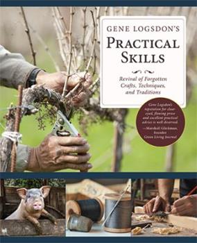 Gene Logsdon's Practical Skills: A Revival of Forgotten Crafts, Techniques, and Traditions 0878575774 Book Cover