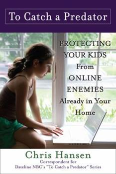Paperback To Catch a Predator : Protecting Your Kids from Online Enemies Already in Your Home Book