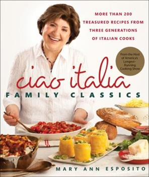 Ciao Italia Family Classics: More Than 200 Treasured Recipes from Three Generations of Italian Cooks 0312571216 Book Cover