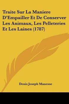 Paperback Traite Sur la Maniere D'Empailler et de Conserver les Animaux, les Pelleteries et les Laines Book