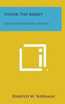 Hardcover Under the Basket : And Other Basketball Stories Book