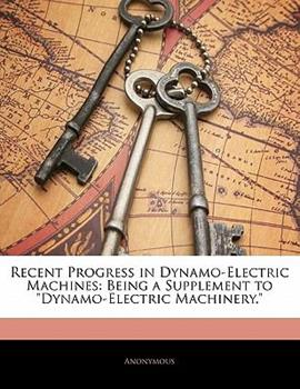 Paperback Recent Progress in Dynamo-Electric MacHines : Being a Supplement to Dynamo-Electric Machinery Book