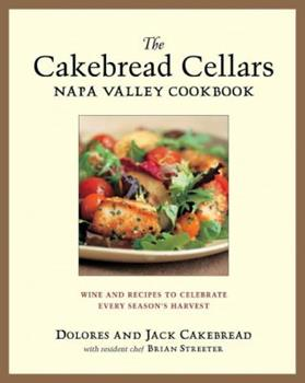 The Cakebread Cellars Napa Valley Cookbook: Wine and Recipes to Celebrate Every Season's Harvest 1580085083 Book Cover