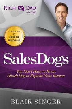 Sales Dogs : You Do Not Have to Be an Attack Dog to Be Successful in Sales (Rich Dad's Advisors series) 0446678333 Book Cover