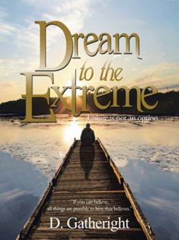 Paperback Dream to the Extreme: Failure Is Not an Option Book