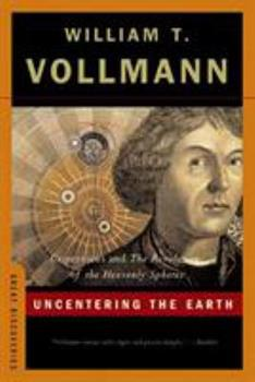 Uncentering the Earth: Copernicus and The Revolutions of the Heavenly Spheres 0393059693 Book Cover