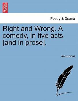 Paperback Right and Wrong. a Comedy, in Five Acts [And in Prose]. Book