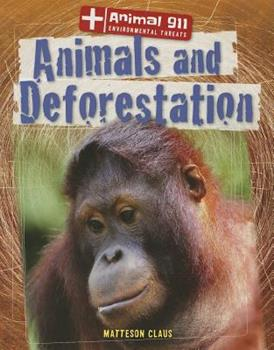 Animals and Deforestation - Book  of the Animal 911: Environmental Threats