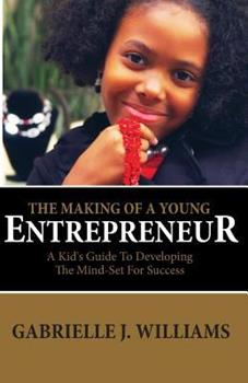 Paperback The Making Of A Young Entrepreneur: A Kid's Guide To Developing The Mind-Set For Success Book
