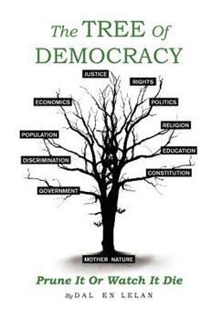 Hardcover The Tree of Democracy : Prune It or Watch It Die Book