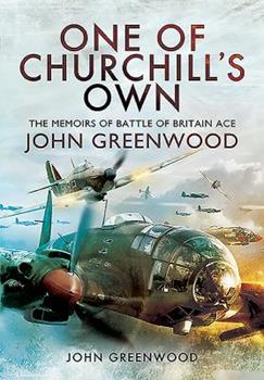 One of Churchill's Own: The Memoirs of Battle of Britain Ace John Greenwood 1473872677 Book Cover