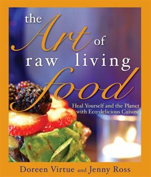 Paperback The Art of Raw Living Food: Heal Yourself and the Planet with Eco-Delicious Cuisine Book