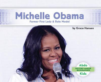 Michelle Obama: Former First Lady & Role Model - Book  of the History Maker Biographies