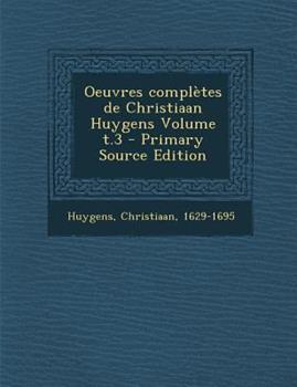 Paperback Oeuvres Compl?tes de Christiaan Huygens Volume T. 3 - Primary Source Edition Book