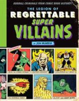 Hardcover The Legion of Regrettable Supervillains: Oddball Criminals from Comic Book History Book