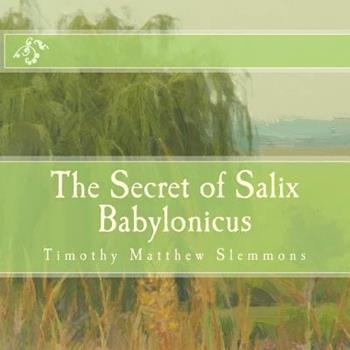 Paperback The Secret of Salix Babylonicus: A Parable of the Weeping Willow Book