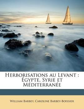 Paperback Herborisations Au Levant : ?gypte, Syrie et M?diterran?e Book