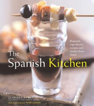 The Spanish Kitchen: Regional Ingredients, Recipes, And Stories from Spain 1566565995 Book Cover