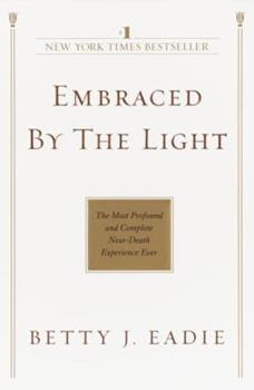 Paperback Embraced by the Light: The Most Profound and Complete Near-Death Experience Ever Book