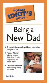 The Pocket Idiot's Guide to Being a New Dad - Book  of the Pocket Idiot's Guide