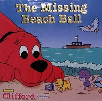 Clifford The Big Red Dog: The Missing Beach Ball - Book  of the Clifford the Big Red Dog