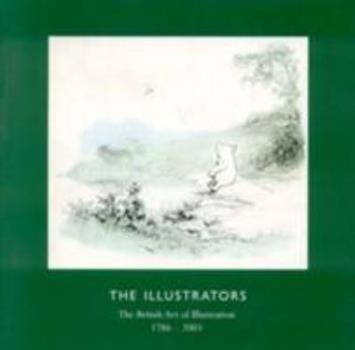 The Illustrators: the British art of illustration 1786 - 2003 1871136849 Book Cover