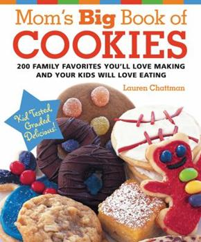 Mom's Big Book of Cookies: 200 Family Favorites You'll Love Making and Your Kids Will Love Eating 1558323007 Book Cover