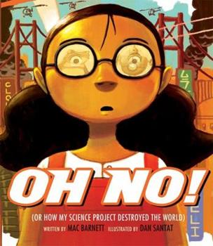 Oh No!: Or How My Science Project Destroyed the World 1423123123 Book Cover