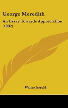 Hardcover George Meredith : An Essay Towards Appreciation (1902) Book