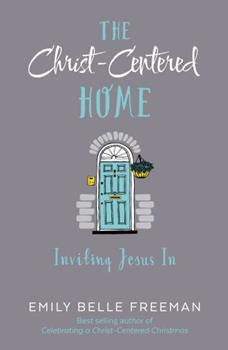 Paperback The Christ-Centered Home : Inviting Jesus In Book