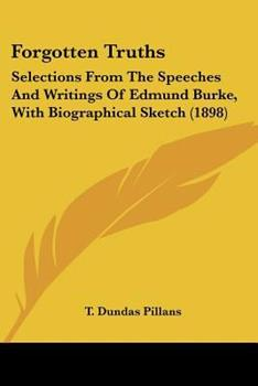 Paperback Forgotten Truths: Selections From The Speeches And Writings Of Edmund Burke, With Biographical Sketch (1898) Book