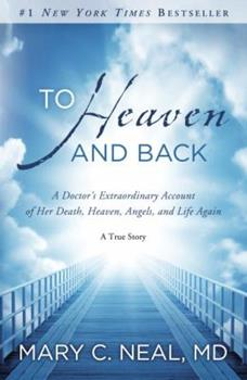 Paperback To Heaven and Back: A Doctor's Extraordinary Account of Her Death, Heaven, Angels, and Life Again: A True Story Book