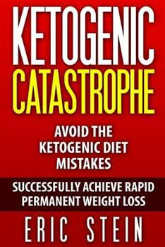 Paperback Ketogenic Catastrophe: Avoid The Ketogenic Diet Mistakes (and STAY in Ketosis!) Book