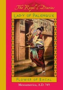 Lady of Palenque : Flower of Bacal, Mesoamerica, A.D. 749 - Book  of the Royal Diaries