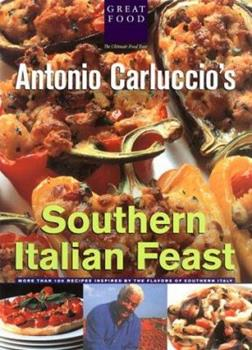 Antonio Carluccio's Southern Italian Feast 1884656110 Book Cover