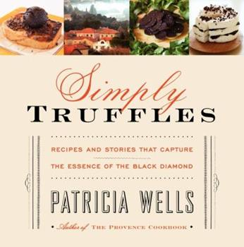 Simply Truffles: Recipes and Stories That Capture the Essence of the Black Diamond 006191519X Book Cover