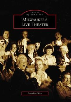 Milwaukee's Live Theater - Book  of the Images of America: Milwaukee, Wisconsin