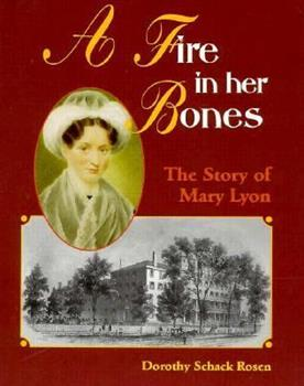 A Fire in Her Bones: The Story of Mary Lyon 0876148402 Book Cover