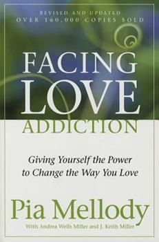 Facing Love Addiction: Giving Yourself the Power to Change the Way You Love 0062506048 Book Cover