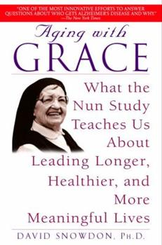 Paperback Aging with Grace : What the Nun Study Teaches Us about Leading Longer, Healthier, and More Meaningful Lives Book