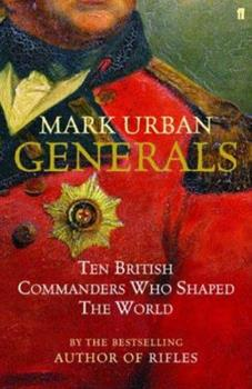 Generals: Ten British Commanders Who Shaped the World 0571224857 Book Cover